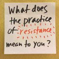 What does the practice of resistance mean to you?