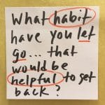 What habit have you let go... that would be helpful to get back?